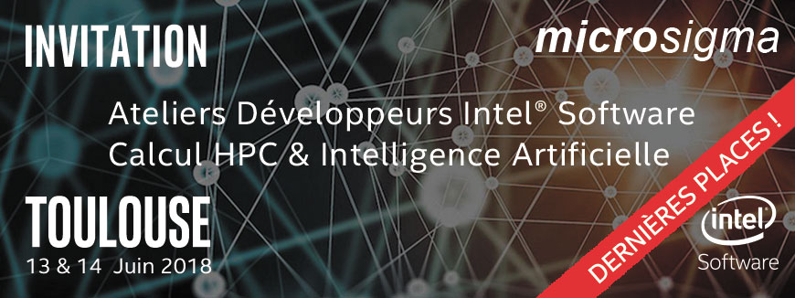 nvitation aux Ateliers Développeurs HPC & Intelligence Artificielle Intel - Toulouse 13 & 14 Juin 2018